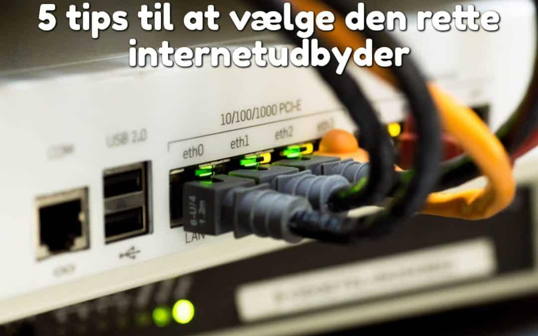 5 tips til at vælge den rette internetudbyder
