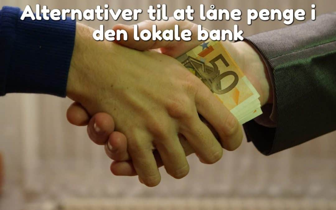 Alternativer til at låne penge i den lokale bank
